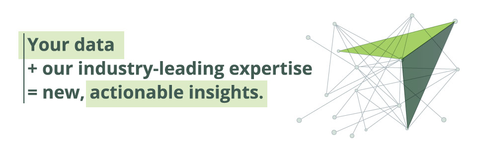 Your data + our industry-leading expertise = new, actionable insights.
